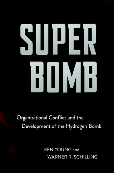 Super Bomb - Organizational Conflict and the Development of the Hydrogen Bomb - cover