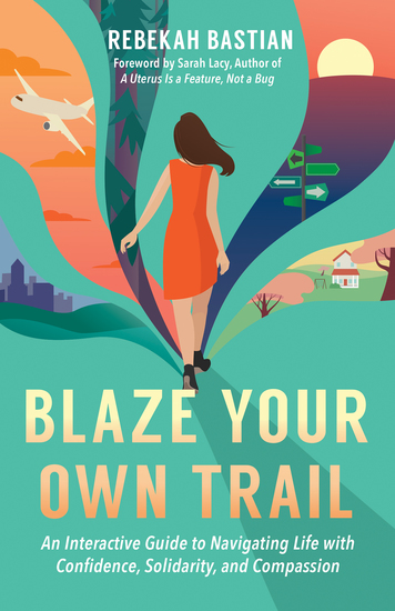 Blaze Your Own Trail - An Interactive Guide to Navigating Life with Confidence Solidarity and Compassion - cover