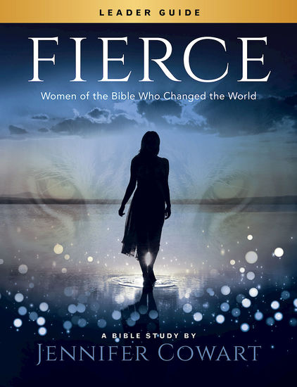 Fierce - Women's Bible Study Leader Guide - Women of the Bible Who Changed the World - cover