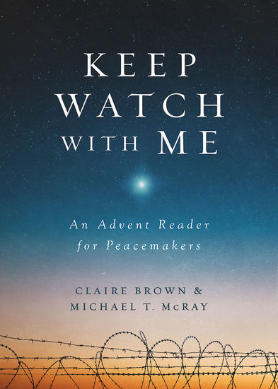 Keep Watch with Me - An Advent Reader for Peacemakers - cover