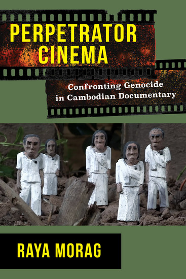 Perpetrator Cinema - Confronting Genocide in Cambodian Documentary - cover