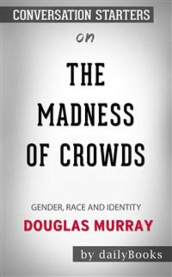 The Madness of Crowds: Gender Race and Identity by Douglas Murray: Conversation Starters - cover