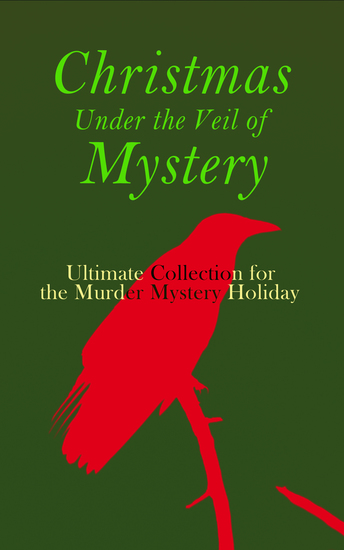 Christmas Under the Veil of Mystery – Ultimate Collection for the Murder Mystery Holiday - Sherlock Holmes Adventures Hercule Poirot Cases Father Brown Mysteries Arsene Lupin - cover