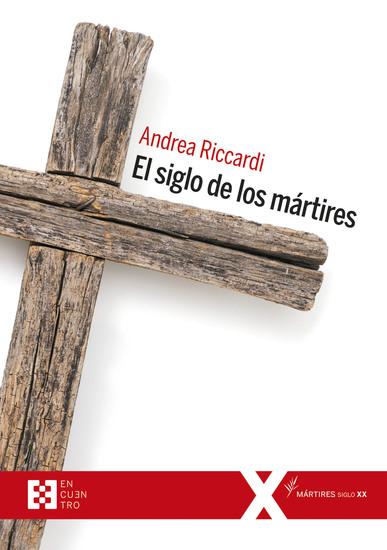 El siglo de los mártires - Los cristianos en el siglo XX - cover
