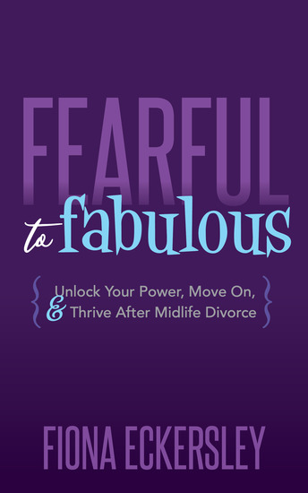 Fearful to Fabulous - Unlock Your Power Move On and Thrive After Midlife Divorce - cover