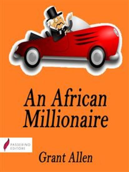 An African Millionaire - Episodes in the Life of the Illustrious Colonel Clay - cover