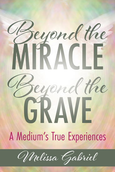 Beyond the Miracle Beyond the Grave - A Medium's True Experiences - cover