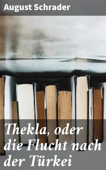 Thekla oder die Flucht nach der Türkei - Novellen - cover