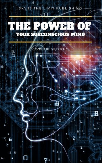 The Power of Your Subconscious Mind - There Are No Limits to the Prosperity Happiness and Peace of Mind You Can Achieve Simply by Using the Power of the Subconscious Mind Updated - cover