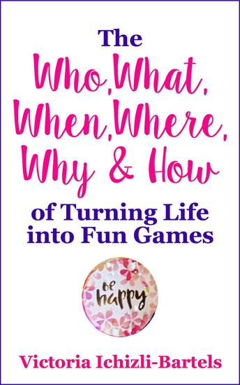 The Who What When Where Why & How of Turning Life into Fun Games - cover