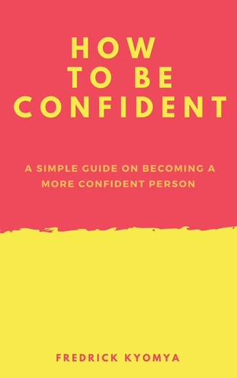How to Be Confident - A simple guide on becoming a more confident person - cover