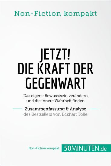 Jetzt! Die Kraft der Gegenwart Zusammenfassung & Analyse des Bestsellers von Eckhart Tolle - Das eigene Bewusstsein verändern und die innere Wahrheit finden - cover