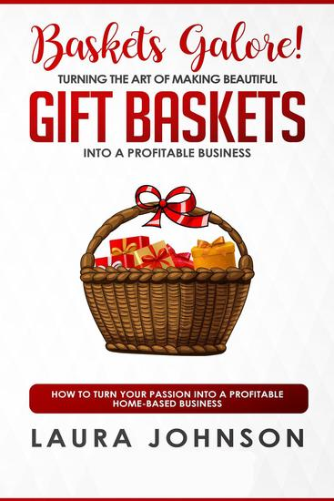 Baskets Galore! Turning the Art of Making Beautiful Gift Baskets into a Profitable Business How to Turn Your Passion into a Profitable Home-based Business - cover