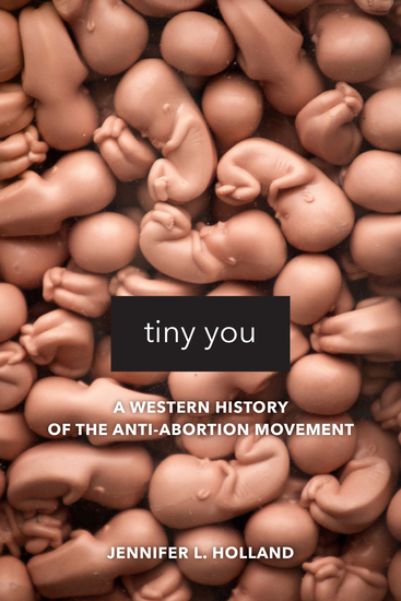 Tiny You - A Western History of the Anti-Abortion Movement - cover