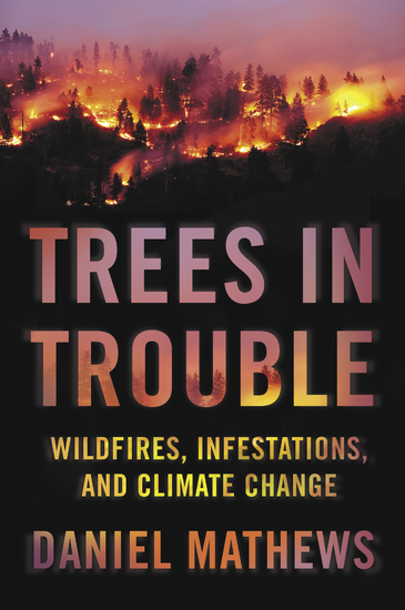 Trees in Trouble - Wildfires Infestations and Climate Change - cover