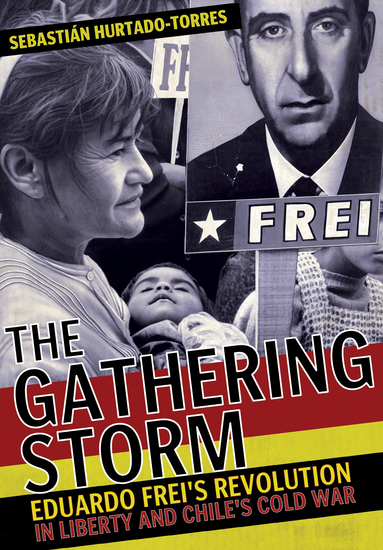 The Gathering Storm - Eduardo Frei's Revolution in Liberty and Chile's Cold War - cover
