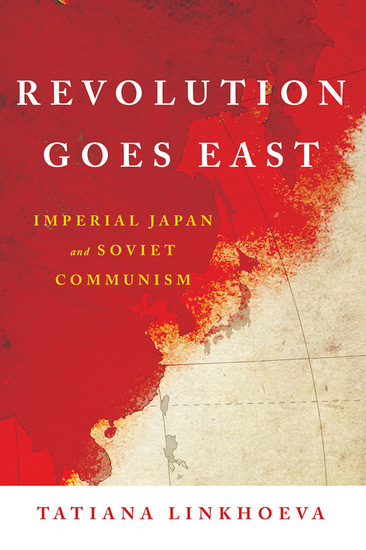Revolution Goes East - Imperial Japan and Soviet Communism - cover
