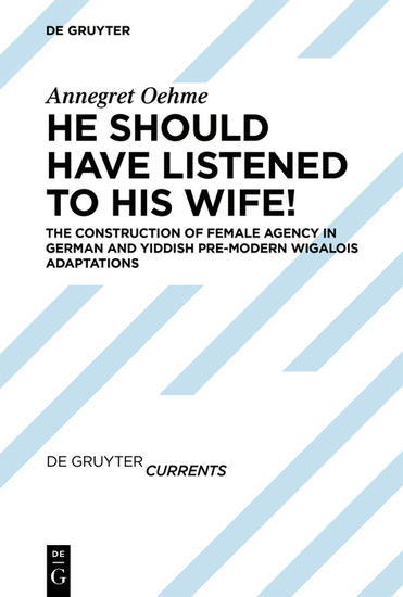 «He should have listened to his wife!» - The Construction of Women's Roles in German and Yiddish Pre-modern 'Wigalois' Adaptations - cover