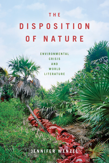 The Disposition of Nature - Environmental Crisis and World Literature - cover