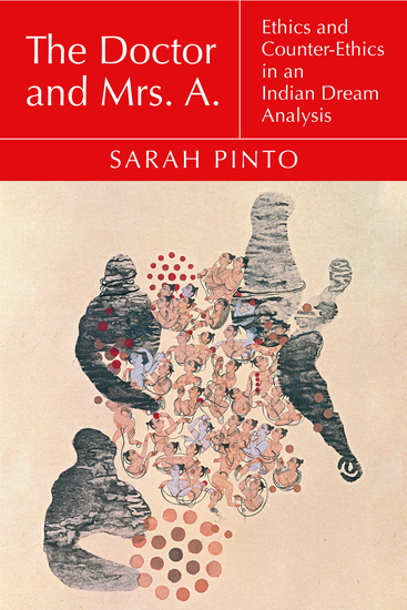 The Doctor and Mrs A - Ethics and Counter-Ethics in an Indian Dream Analysis - cover