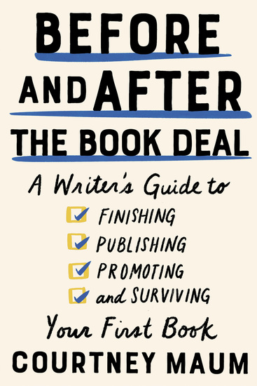 Before and After the Book Deal - A Writer's Guide to Finishing Publishing Promoting and Surviving Your First Book - cover