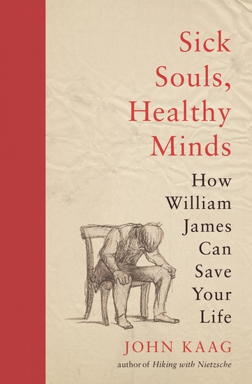 Sick Souls Healthy Minds - How William James Can Save Your Life - cover
