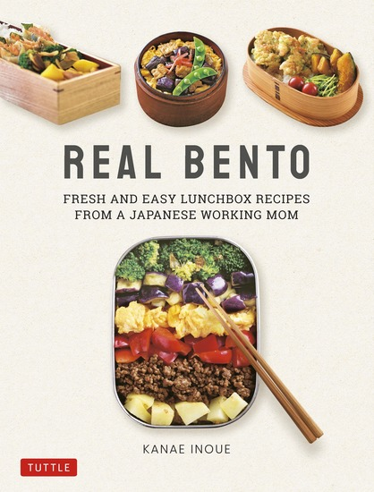 Real Bento - Fresh and Easy Lunchbox Recipes from a Japanese Working Mom - cover