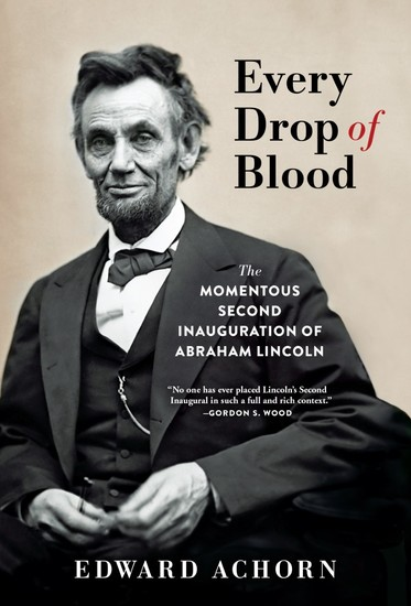 Every Drop of Blood - The Momentous Second Inauguration of Abraham Lincoln - cover