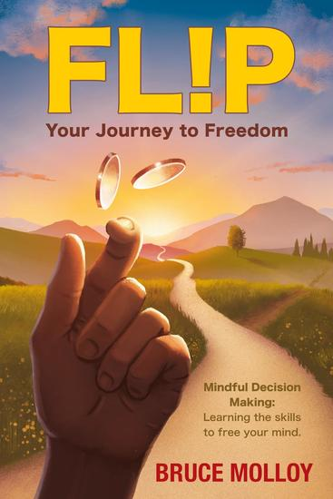 FLIP Your Journey To Freedom: Mindful Decision Making - Learning the Skills to Free Your Mind - cover