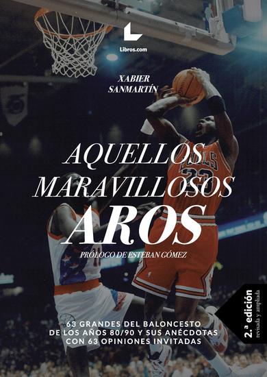 Aquellos maravillosos aros - 63 grandes del baloncesto de los años 80 90 y sus anécdotas con 63 opiniones invitadas - cover