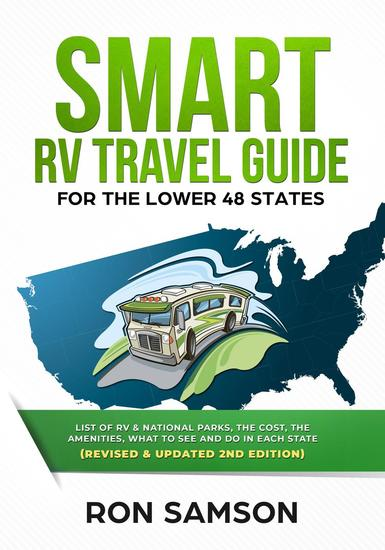 Smart RV Travel Guide For The Lower 48 States List of RV State and National Parks with Amenities Contact Information Suggested Routes and What to See and Do in Each State Revised & Updated Secon - cover