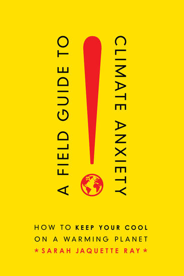 A Field Guide to Climate Anxiety - How to Keep Your Cool on a Warming Planet - cover