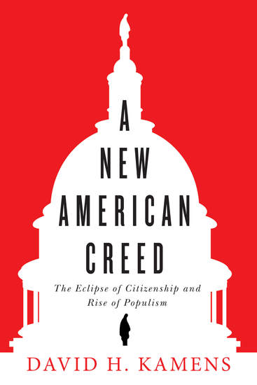 A New American Creed - The Eclipse of Citizenship and Rise of Populism - cover