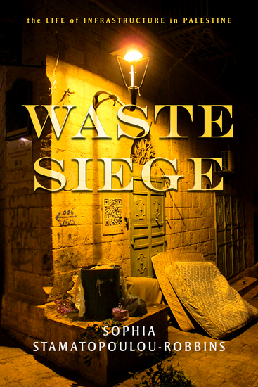 Waste Siege - The Life of Infrastructure in Palestine - cover