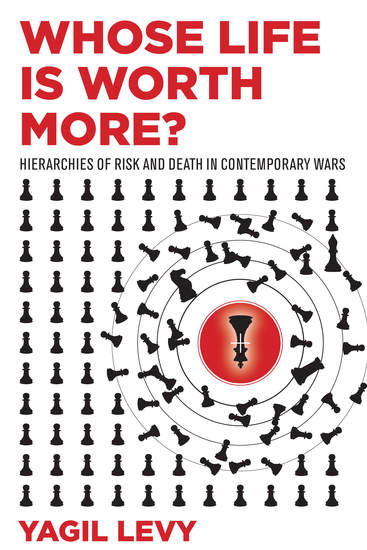 Whose Life Is Worth More? - Hierarchies of Risk and Death in Contemporary Wars - cover