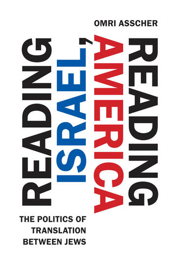 Reading Israel Reading America - The Politics of Translation between Jews - cover