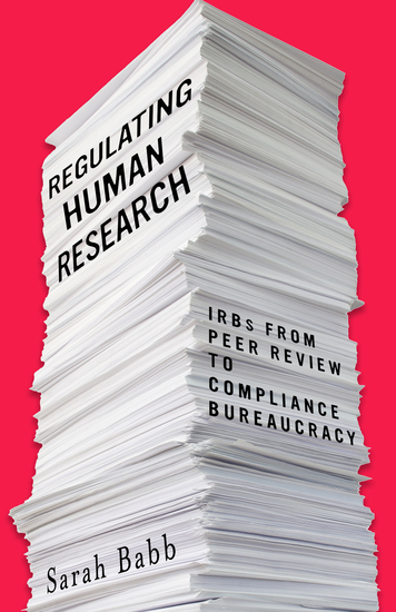 Regulating Human Research - IRBs from Peer Review to Compliance Bureaucracy - cover