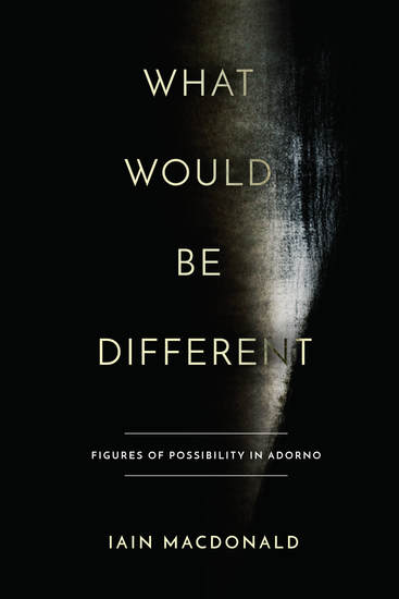 What Would Be Different - Figures of Possibility in Adorno - cover