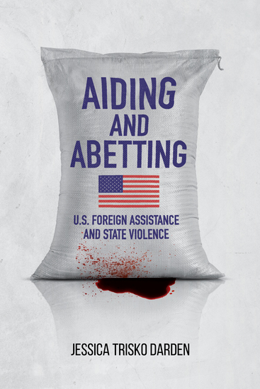 Aiding and Abetting - US Foreign Assistance and State Violence - cover