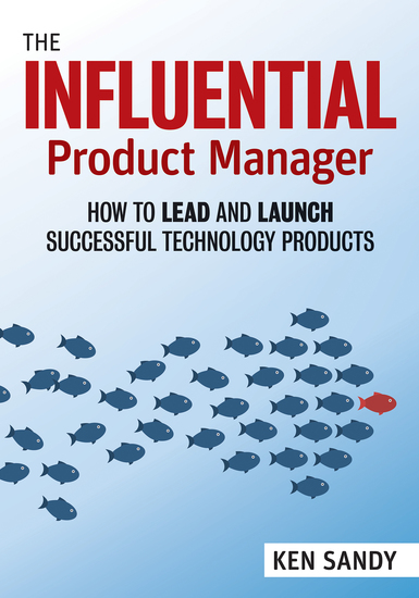 The Influential Product Manager - How to Lead and Launch Successful Technology Products - cover