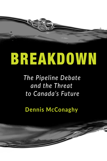 Breakdown - The Pipeline Debate and the Threat to Canada's Future - cover