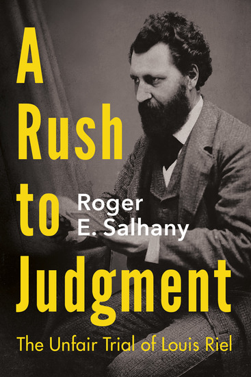 A Rush to Judgment - The Unfair Trial of Louis Riel - cover
