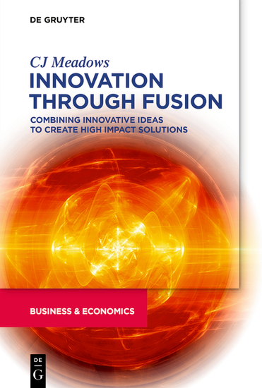 Innovation through Fusion - Combining Innovative Ideas to Create High Impact Solutions - cover
