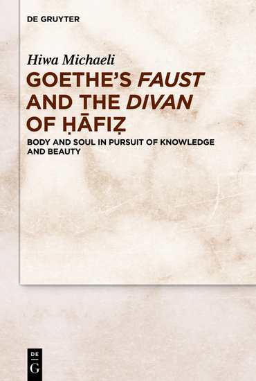 Goethe's Faust and the Divan of Ḥāfiẓ - Body and Soul in Pursuit of Knowledge and Beauty - cover