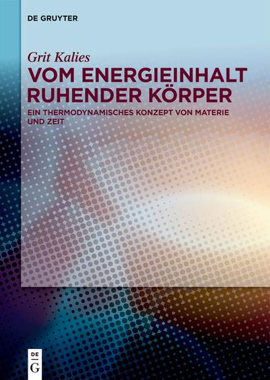 Vom Energieinhalt ruhender Körper - Ein thermodynamisches Konzept von Materie und Zeit - cover