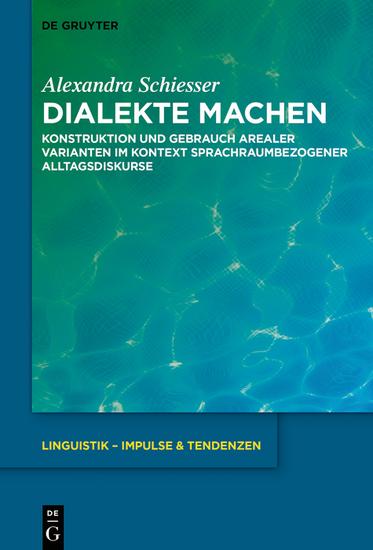 Dialekte machen - Konstruktion und Gebrauch arealer Varianten im Kontext sprachraumbezogener Alltagsdiskurse - cover