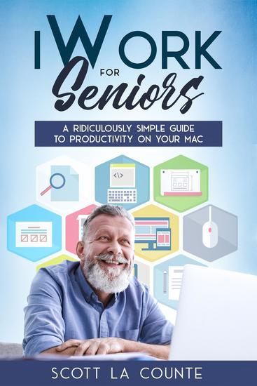 iWork For Seniors - A Ridiculously Simple Guide To Productivity On Your Mac - cover