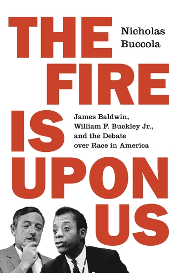The Fire Is upon Us - James Baldwin William F Buckley Jr and the Debate over Race in America - cover