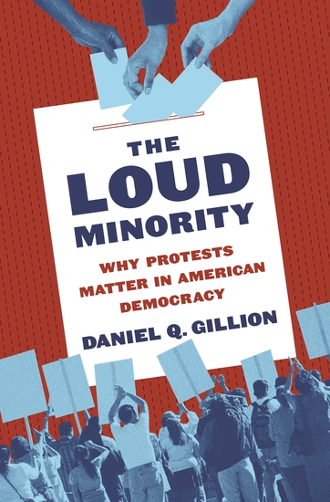 The Loud Minority - Why Protests Matter in American Democracy - cover