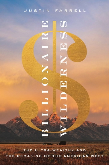 Billionaire Wilderness - The Ultra-Wealthy and the Remaking of the American West - cover